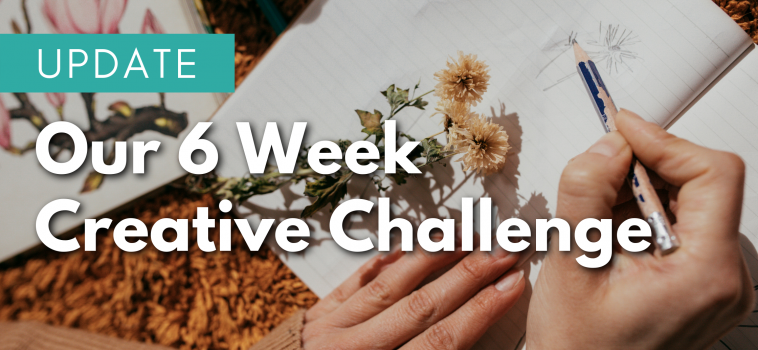Update: Our 6-Week Creative Challenge for Wellbeing…